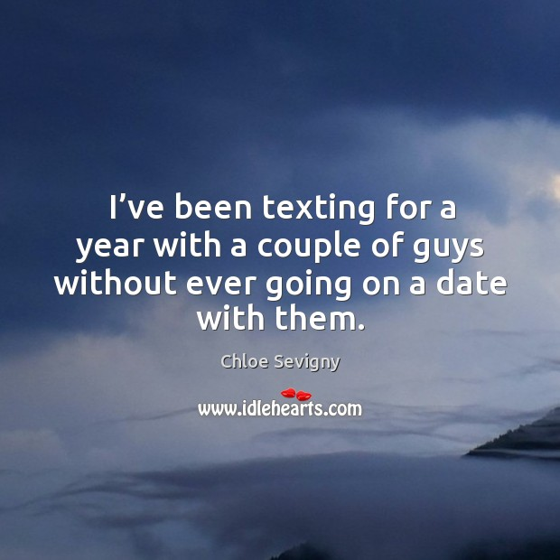 I've been texting for a year with a couple of guys without ever going on a date with them. Image