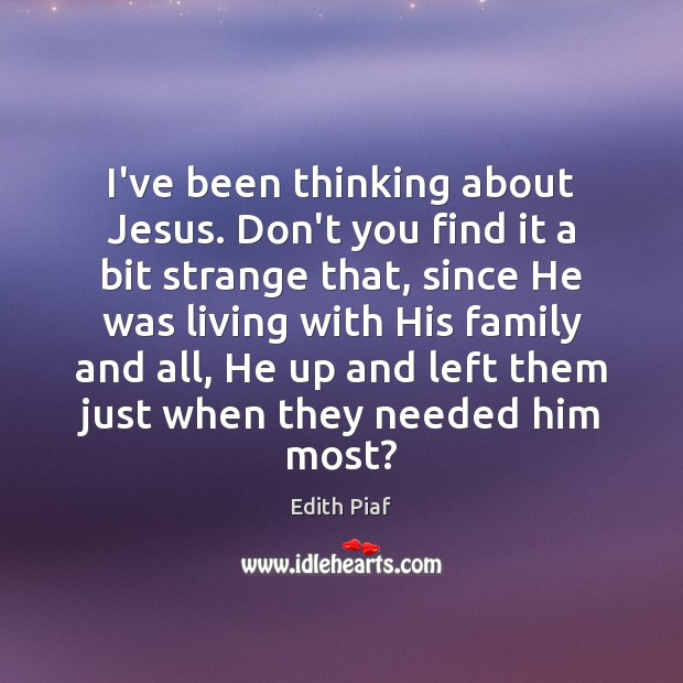 I've been thinking about Jesus. Don't you find it a bit strange Image