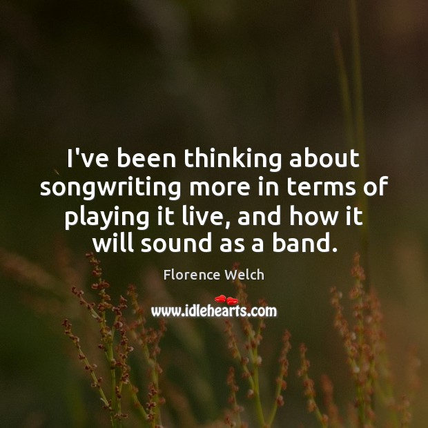 I've been thinking about songwriting more in terms of playing it live, Image
