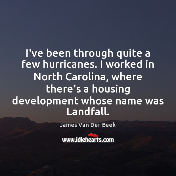 I've been through quite a few hurricanes. I worked in North Carolina, Image