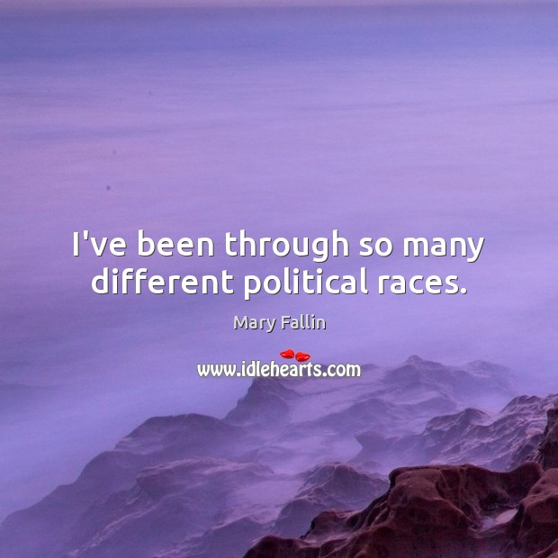 I've been through so many different political races. Image