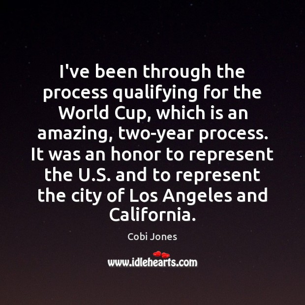 I've been through the process qualifying for the World Cup, which is Cobi Jones Picture Quote