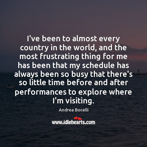 I've been to almost every country in the world, and the most Andrea Bocelli Picture Quote