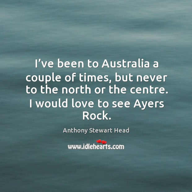 Image, I've been to australia a couple of times, but never to the north or the centre.