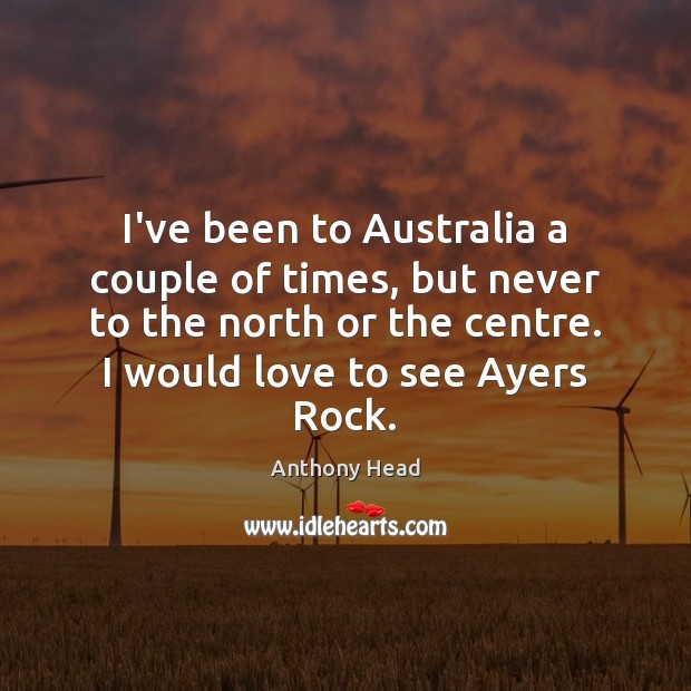 Image, I've been to Australia a couple of times, but never to the