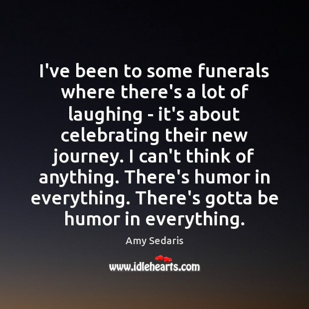I've been to some funerals where there's a lot of laughing – Amy Sedaris Picture Quote
