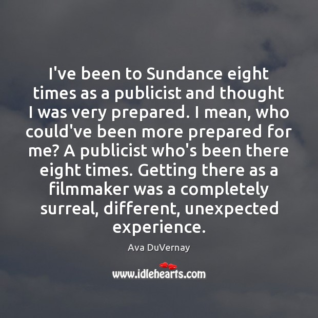 Image, I've been to Sundance eight times as a publicist and thought I