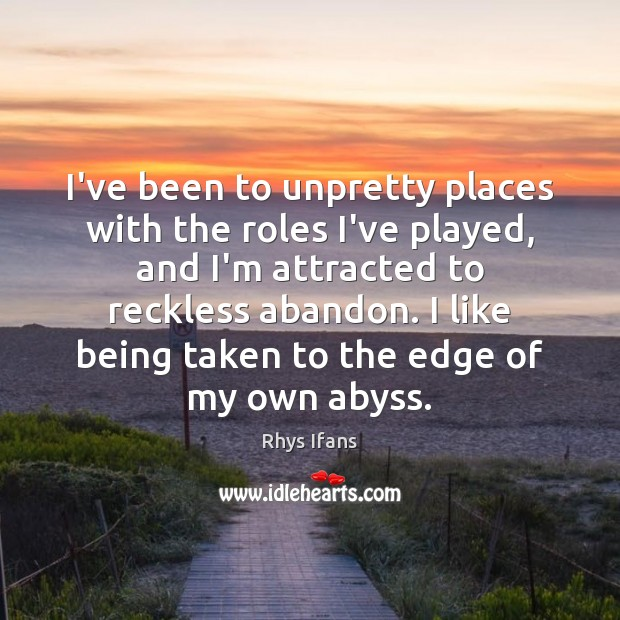 I've been to unpretty places with the roles I've played, and I'm Image