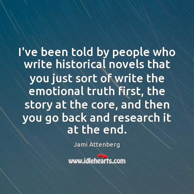 I've been told by people who write historical novels that you just Image