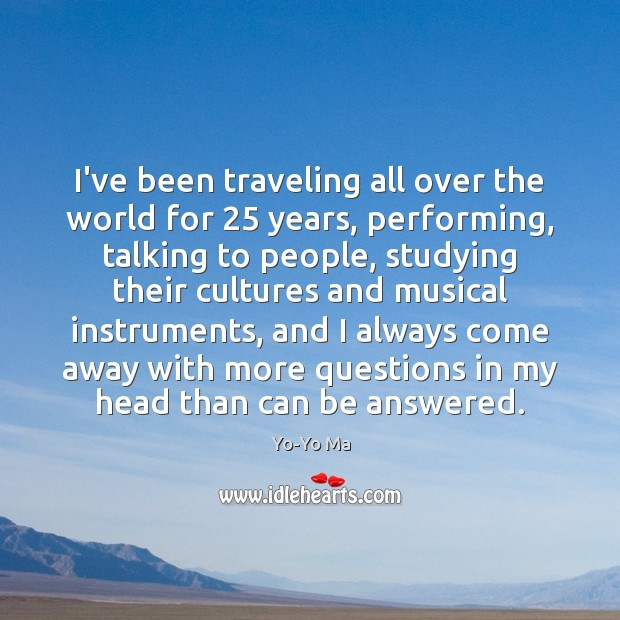 I've been traveling all over the world for 25 years, performing, talking to Image