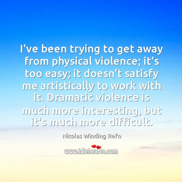 I've been trying to get away from physical violence; it's too easy; Image