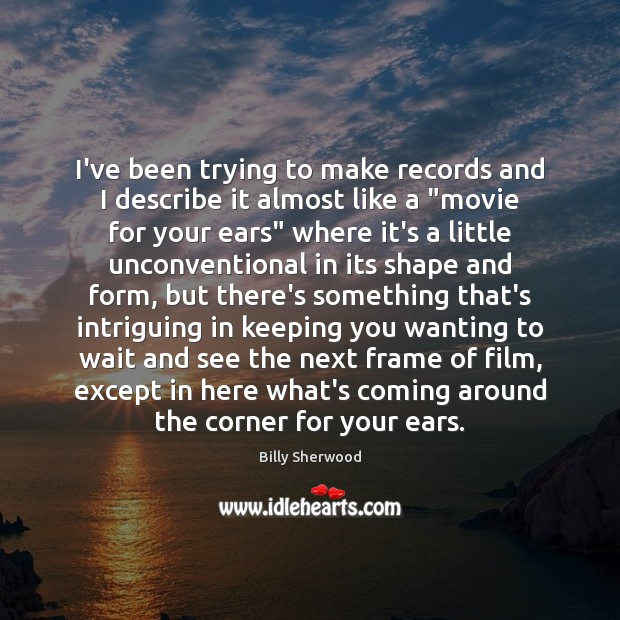 I've been trying to make records and I describe it almost like Billy Sherwood Picture Quote