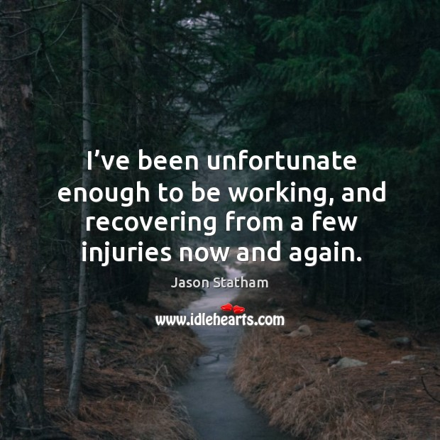 I've been unfortunate enough to be working, and recovering from a few injuries now and again. Image