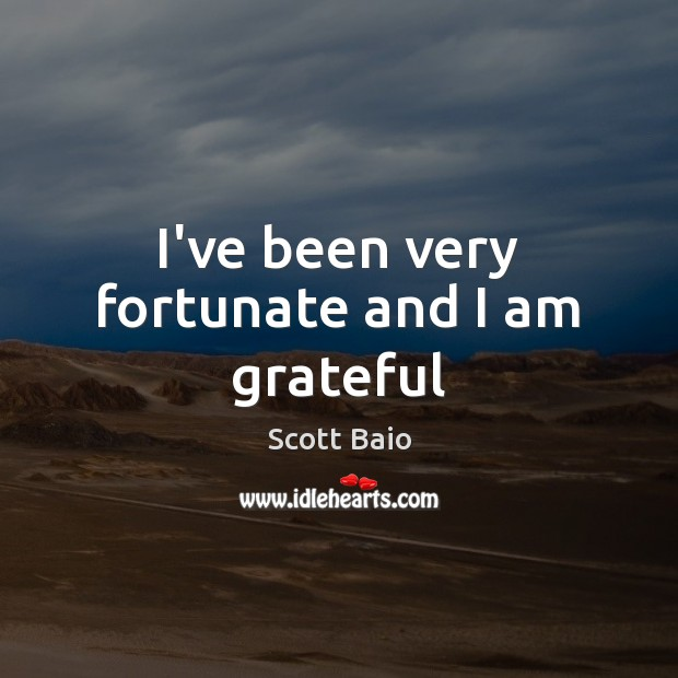 I've been very fortunate and I am grateful Scott Baio Picture Quote