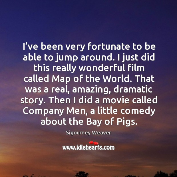 I've been very fortunate to be able to jump around. Image