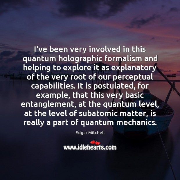 I've been very involved in this quantum holographic formalism and helping to Image