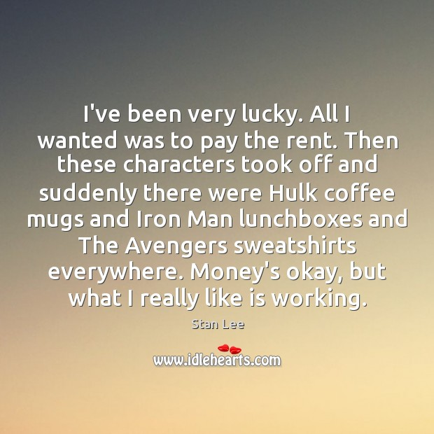 Image, I've been very lucky. All I wanted was to pay the rent.