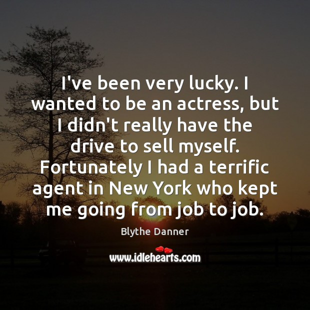 I've been very lucky. I wanted to be an actress, but I Blythe Danner Picture Quote