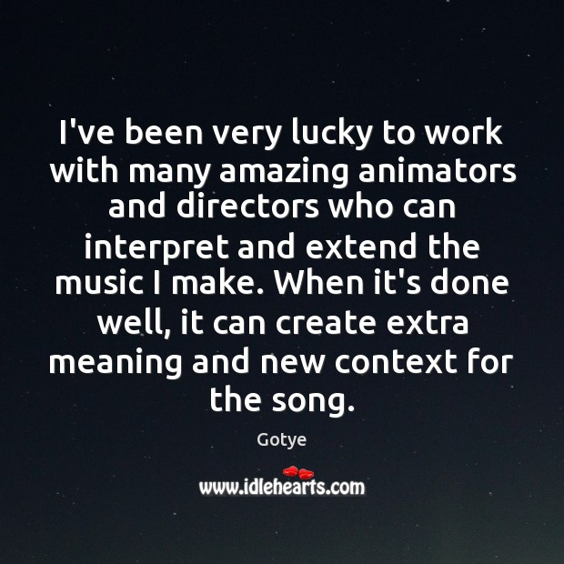 Image, I've been very lucky to work with many amazing animators and directors