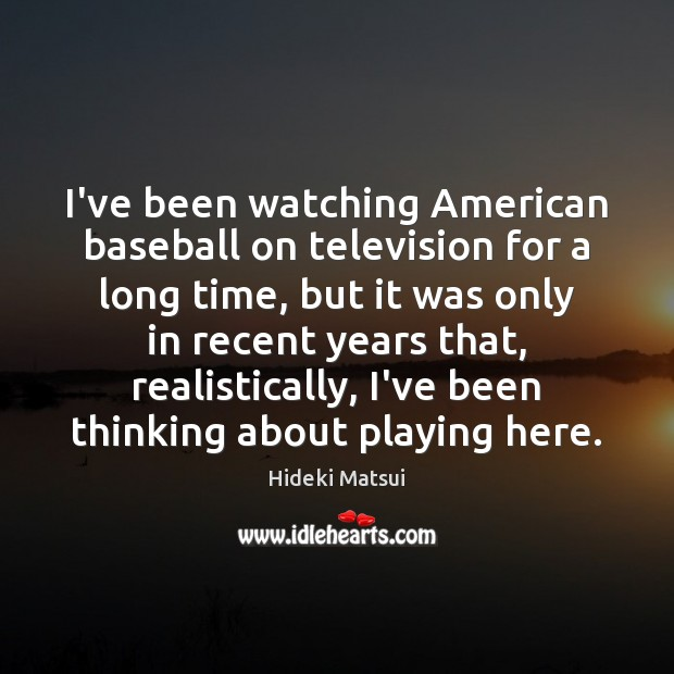 Image, I've been watching American baseball on television for a long time, but