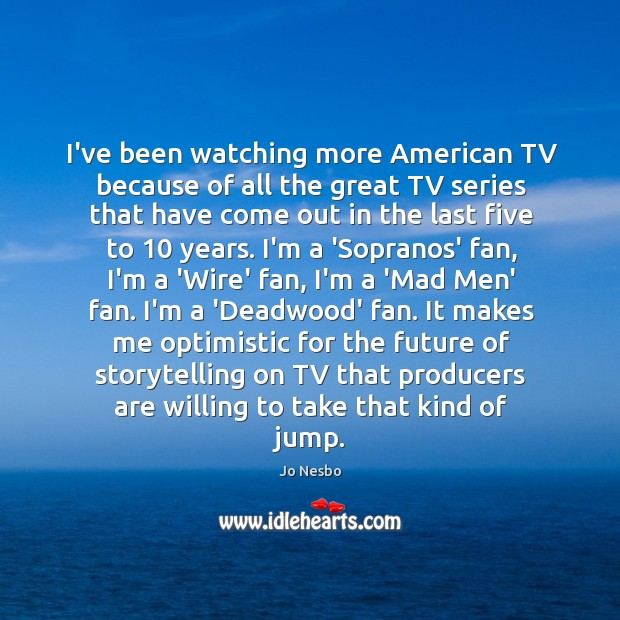 I've been watching more American TV because of all the great TV Jo Nesbo Picture Quote