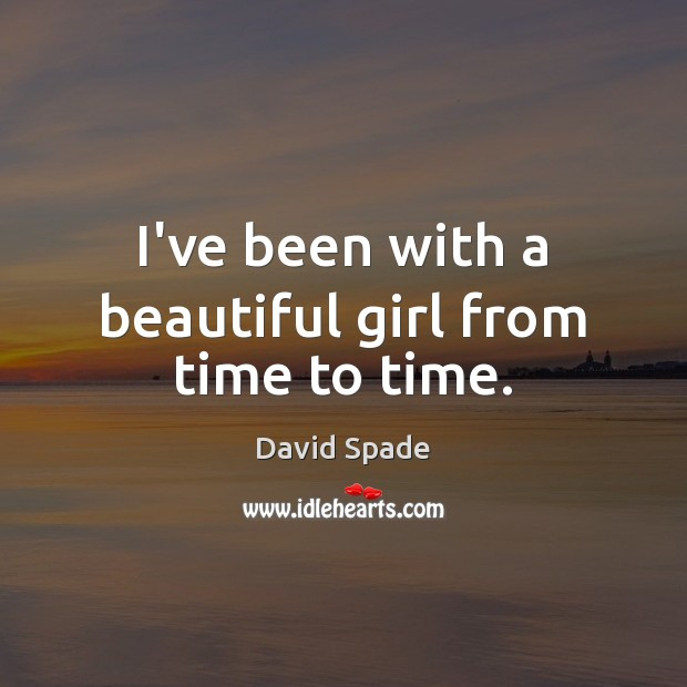 I've been with a beautiful girl from time to time. Image
