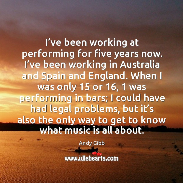 Image, I've been working at performing for five years now. I've been working in australia and