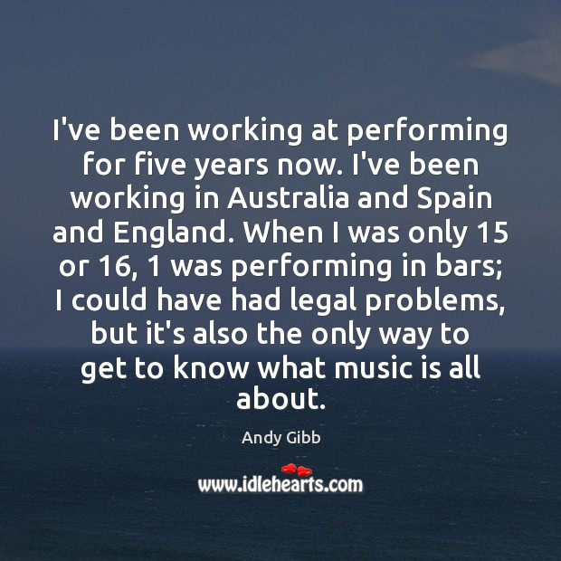 Image, I've been working at performing for five years now. I've been working