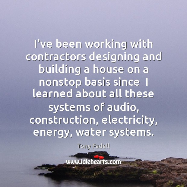 I've been working with contractors designing and building a house on a Water Quotes Image