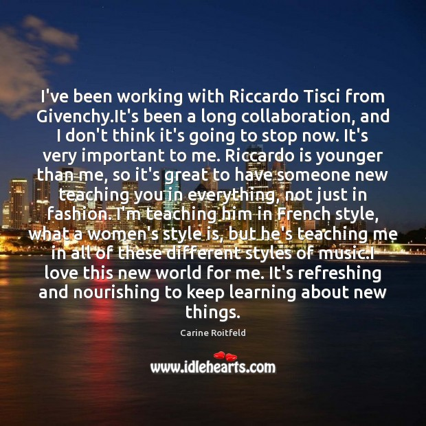 I've been working with Riccardo Tisci from Givenchy.It's been a long Carine Roitfeld Picture Quote