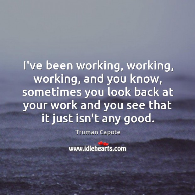 I've been working, working, working, and you know, sometimes you look back Image