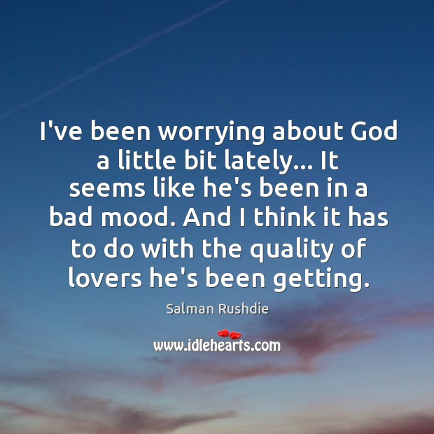 Image, I've been worrying about God a little bit lately… It seems like