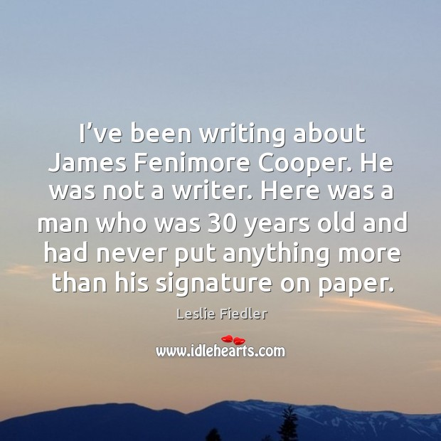 I've been writing about james fenimore cooper. He was not a writer. Image