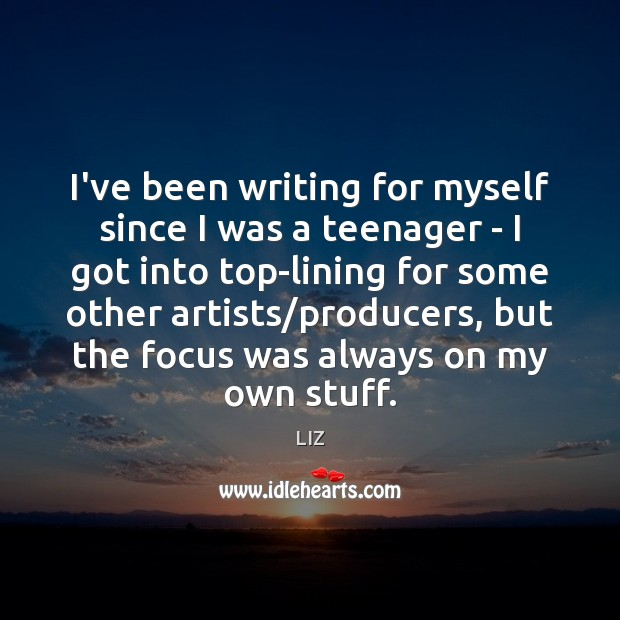 Image, I've been writing for myself since I was a teenager – I