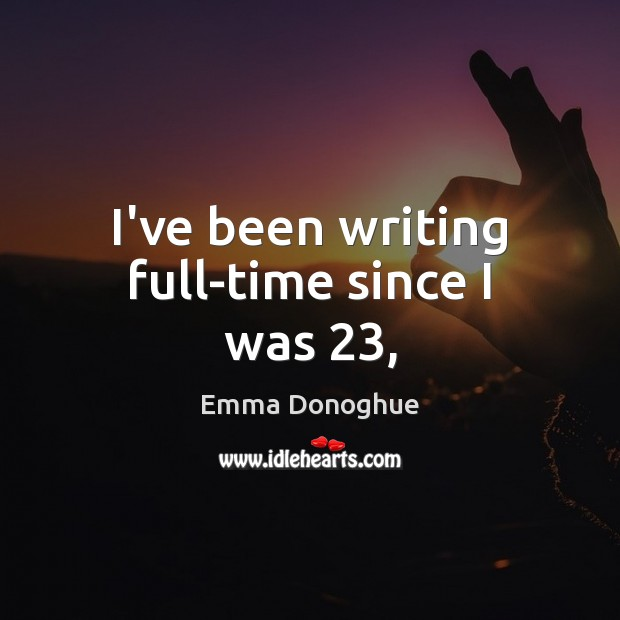 I've been writing full-time since I was 23, Image