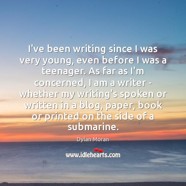 I've been writing since I was very young, even before I was Image