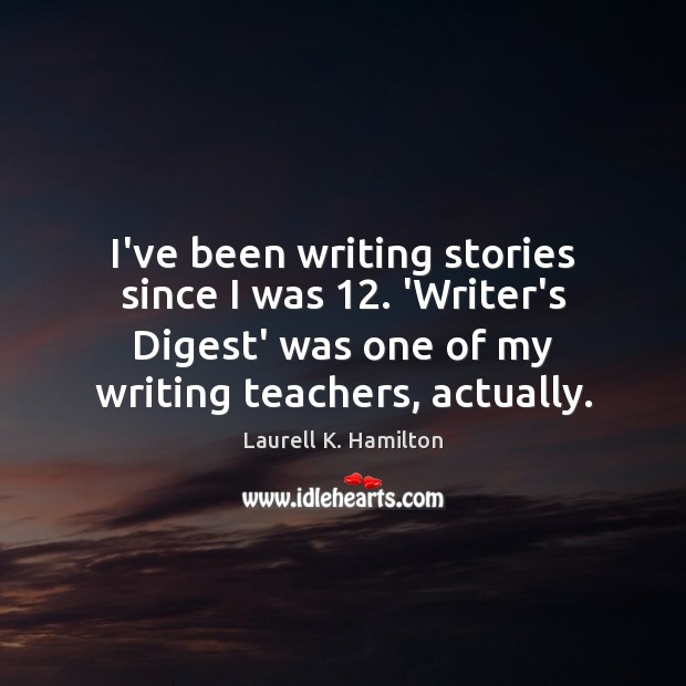 Image, I've been writing stories since I was 12. 'Writer's Digest' was one of