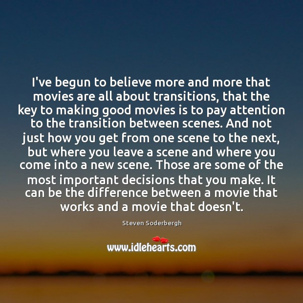 I've begun to believe more and more that movies are all about Steven Soderbergh Picture Quote