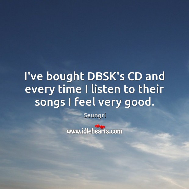 Image, I've bought DBSK's CD and every time I listen to their songs I feel very good.