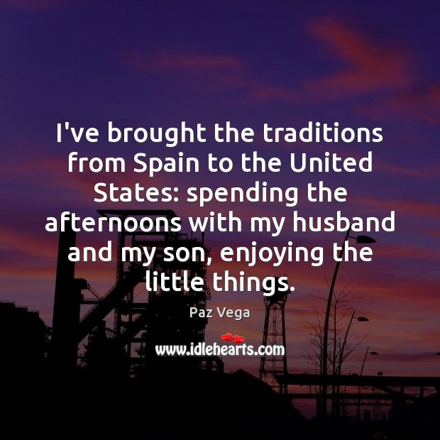 Image, I've brought the traditions from Spain to the United States: spending the