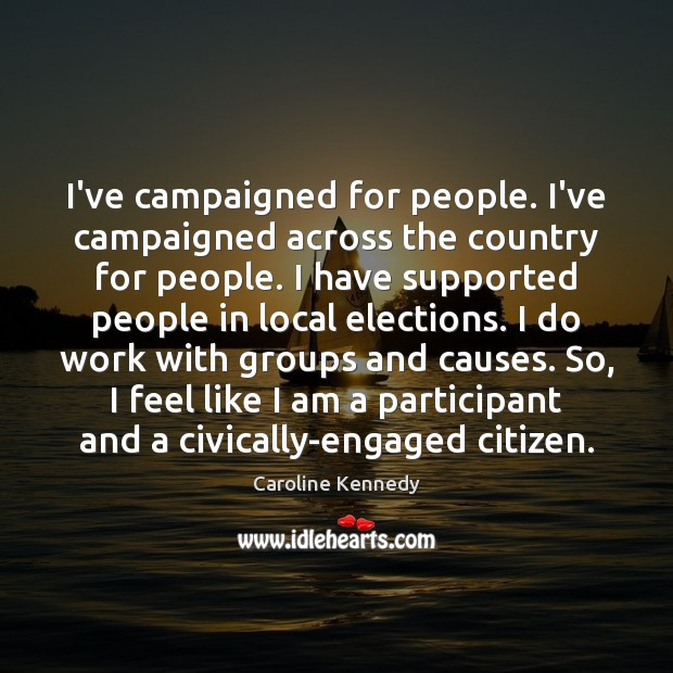 I've campaigned for people. I've campaigned across the country for people. I Image