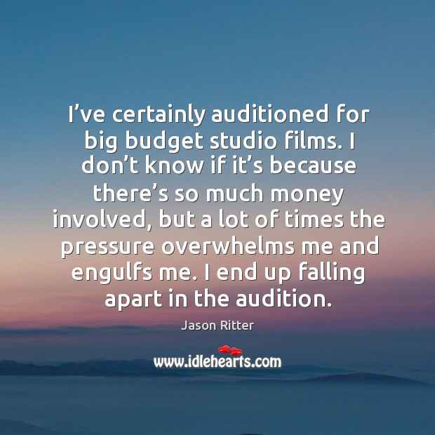 I've certainly auditioned for big budget studio films. I don't know if it's because Image