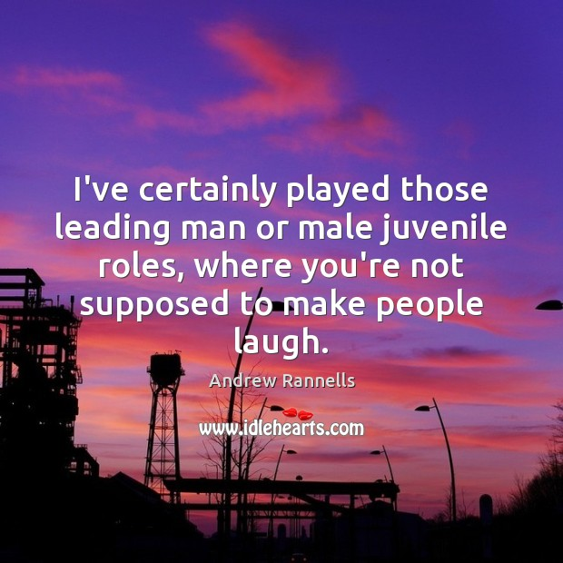 I've certainly played those leading man or male juvenile roles, where you're Andrew Rannells Picture Quote