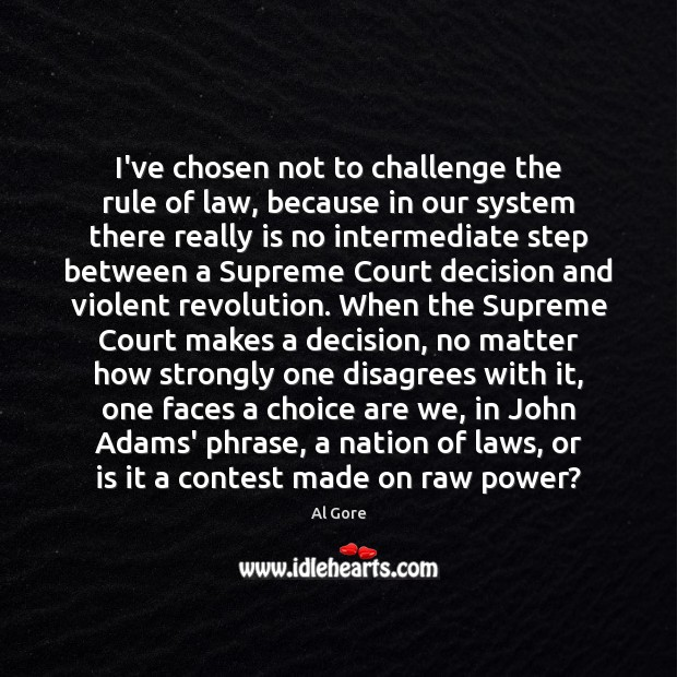 Image, I've chosen not to challenge the rule of law, because in our