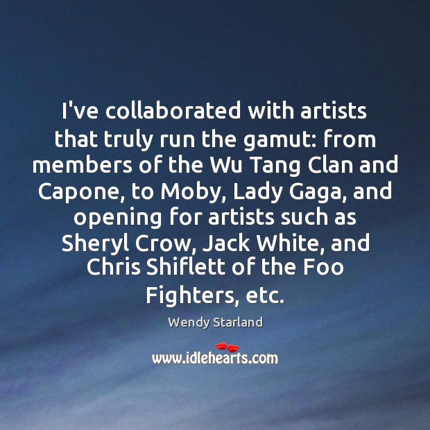 I've collaborated with artists that truly run the gamut: from members of Image