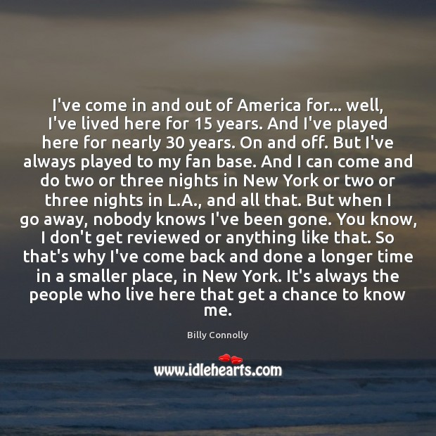 I've come in and out of America for… well, I've lived here Image