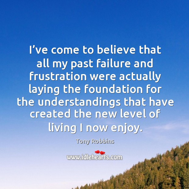 Image, I've come to believe that all my past failure and frustration