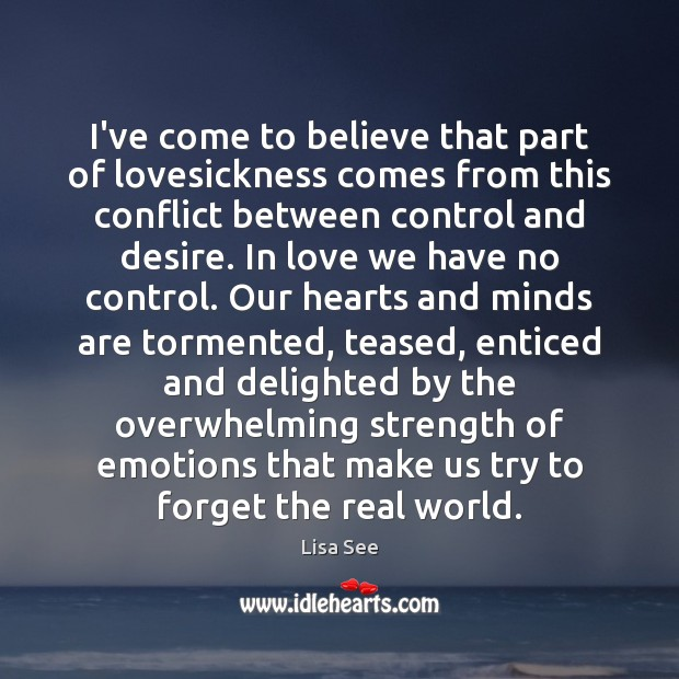 I've come to believe that part of lovesickness comes from this conflict Lisa See Picture Quote