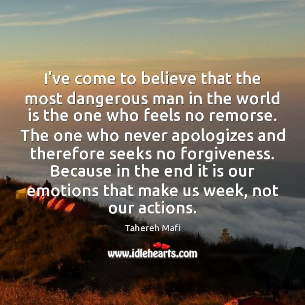 I've come to believe that the most dangerous man in the Forgive Quotes Image