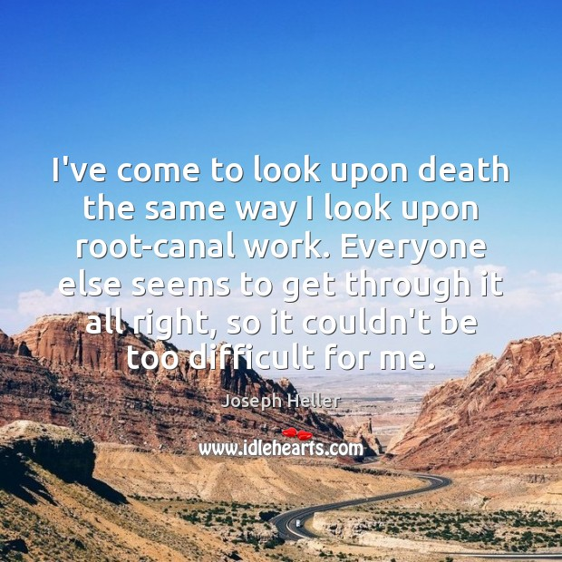 I've come to look upon death the same way I look upon Joseph Heller Picture Quote